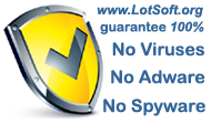 www.LotSoft.org guarantee 100% No Viruses No Adware No Spyware